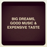 big dreams, good music, expensive taste, Monday Motivation, Motivational Mondays, Motivational Quotes, Quotes, Instagram
